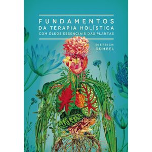 Livro-Fundamentos-da-Terapia-Holistica-com-Oleos-Essenciais-das-Plantas---Dr.-Dietrich-Gumbel