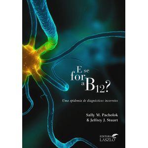 Livro-E-se-for-a-B12-Uma-Epidemia-de-Diagnosticos-Incorretos-Sally-M-Pacholok-Jeffrey-J-Stuart