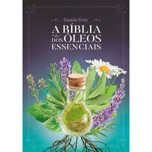 livro-a-biblia-dos-oleos-essenciais-daniele-festy